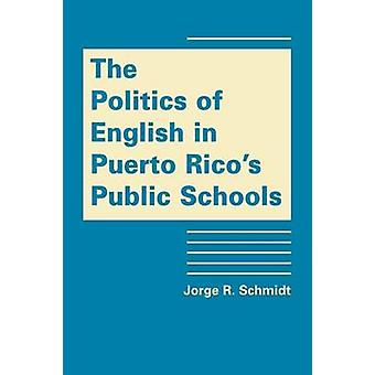 The Politics of English in Puerto Rico's Public Schools by Jorge R. S