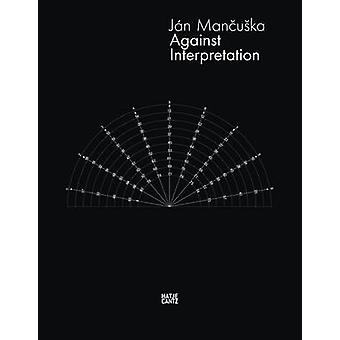 Jan MančUa'ka - Against Interpretation by Karel Cisar - Katrin Meder -