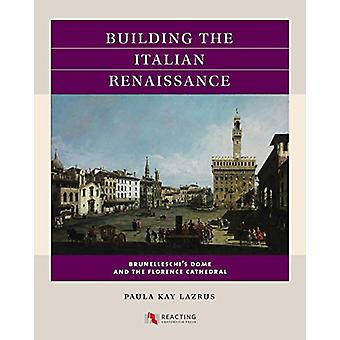 Construire la Renaissance italienne - Brunelleschi-apos;s Dome et le Florenc