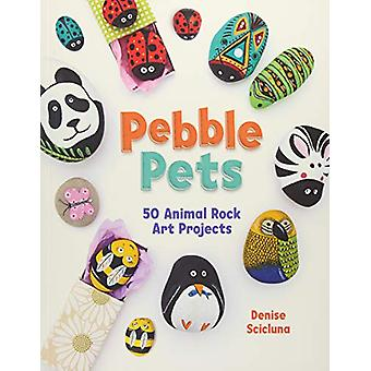 Pebble Pets - 50 Animal Rock Art Projects by Denise Scicluna - 9781782