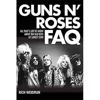 Guns 'n' Roses FAQ - All That s Left to Know About the Bad Boys of Sun