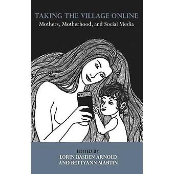 Taking the Village Online - Mothers - Motherhood - and Social Media -