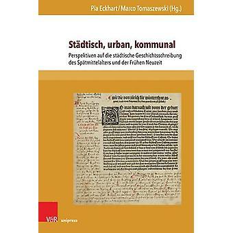 Stadtisch - urban - kommunal - Perspektiven auf die stadtische Geschic