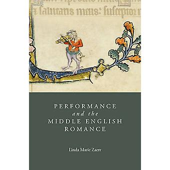 Performance and the Middle English Romance by Linda Marie Zaerr - 978