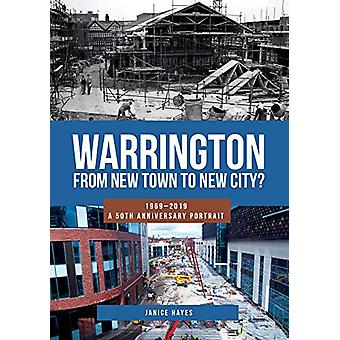 Warrington - From New Town to New City? - 1969-2019 - A 50th Anniversar