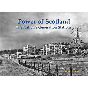 Power of Scotland - The Nation's Old Generation Stations by Guthrie Hu