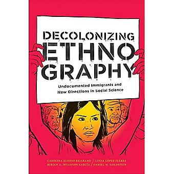 Decolonizing etnografie: Ongedocumenteerde immigranten and New Directions in sociale wetenschappen