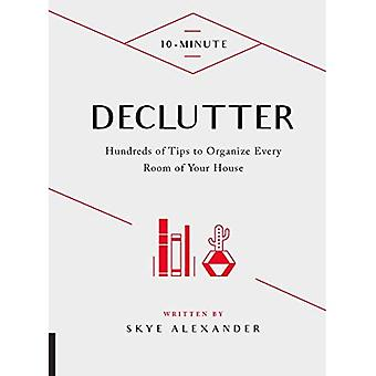 10-Minute Declutter: Hundreds of Tips to Organize Every Room of Your House (10 Minute)