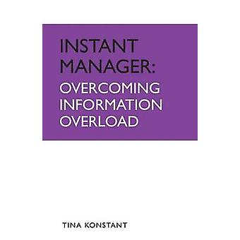 Instant Manager - Overcoming Information Overload by Tina Konstant - 9