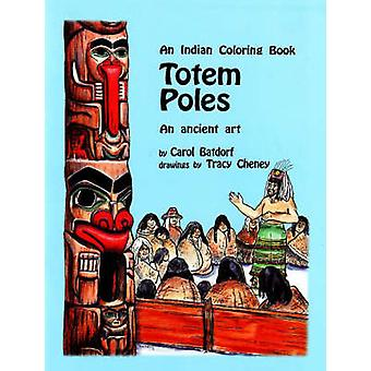 Totem Poles Coloring Book - An Ancient Art by Carol Batdorf - 97808883