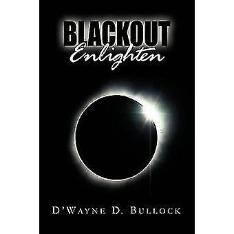 Blackout Enlighten by D'Wayne D Bullock - 9781441570659 Book