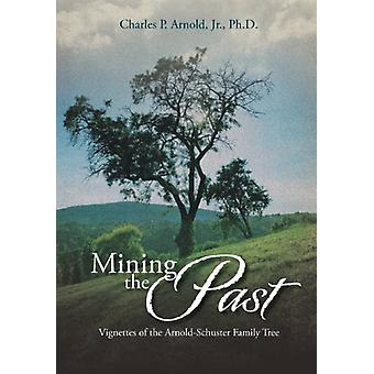 Mining the Past - Vignettes of the Arnold-Schuster Family Tree by Char