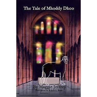 Th The Tale of Mhoddy Dhoo by Maggie Jeffrey - 9781723938054 Book