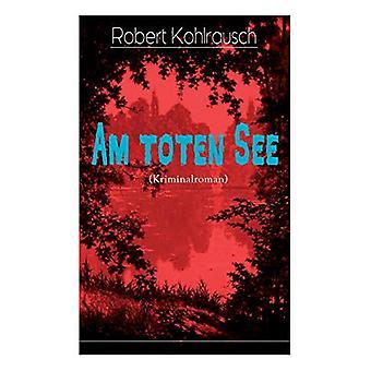 Am toten See (Kriminalroman) by Robert Kohlrausch - 9788027319381 Book