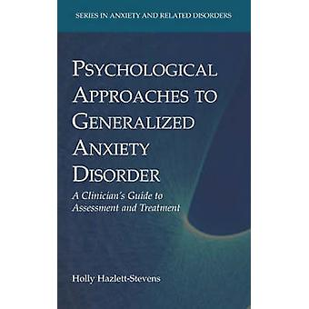 Psychological Approaches to Generalized Anxiety Disorder by Holly HazlettStevens