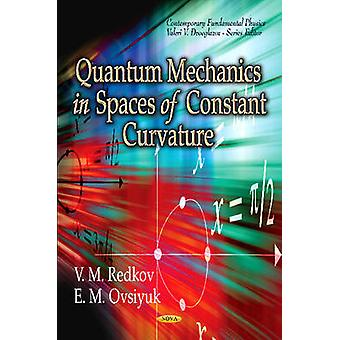 Quantum Mechanics in Spaces of Constant Curvature by Edited by V M Redkov & Edited by E M Ovsiyuk