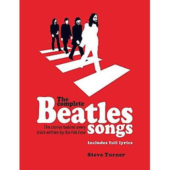 The Complete Beatles Songs The Stories Behind Every Track Written by the Fab Four Stories Behind the Songs