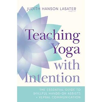 Teaching Yoga with Intention by Judith Hanson Lasater