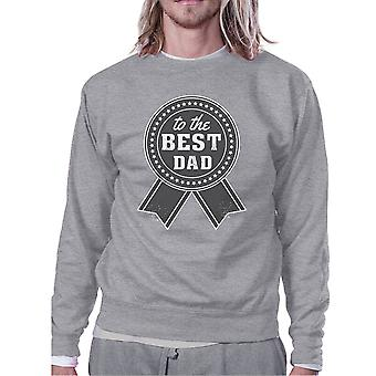 To The Best Dad Grey Sweatshirt For Men Perfect Dad Birthday Gifts