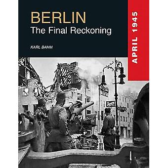 Berlin - The Final Reckoning by Karl Bahm - 9781782741350 Book