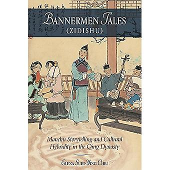 Bannermen Tales (Zidishu) - Manchu Storytelling and Cultural Hybridity