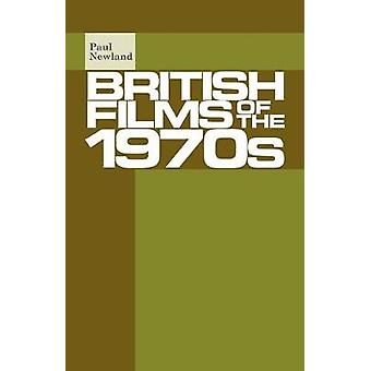 British Films of the 1970s by Dr. Paul Newland - 9781526116833 Book