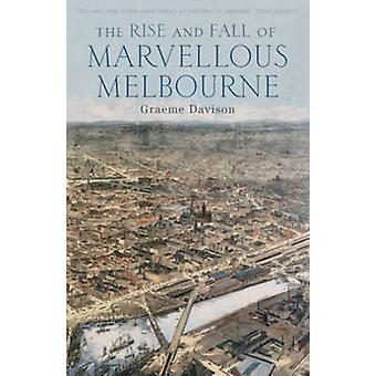 The Rise and Fall of Marvellous Melbourne by Graeme Davison - 9780522