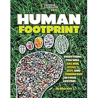 Human Footprint: Alles, was Sie werden Essen, nutzen, tragen, kaufen, und werfen Sie in Ihrem Leben