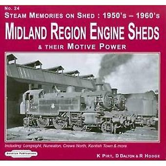 Steam Memories on Shed 1950's-1960's Midland Region Engine Sheds: Including; Longsight, Nuneaton, Crewe North, Kentish Town & More No. 24: and Their Motive Power
