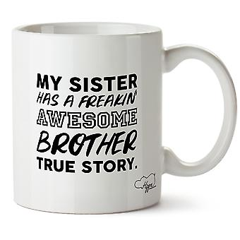 Hippowarehouse My Sister Has A Freakin' Awesome Brother True Story. Printed Mug Cup Ceramic 10oz