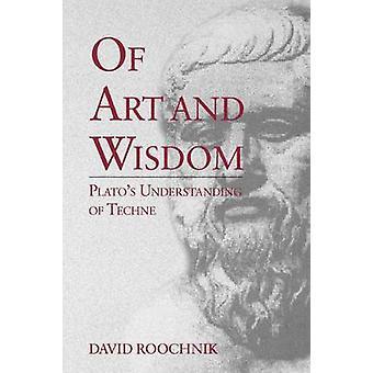 Art et sagesse Platos de Techne par Roochnik & David