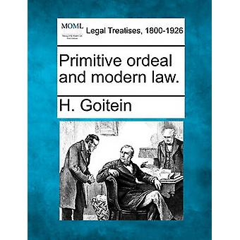Primitive ordeal and modern law. by Goitein & H.