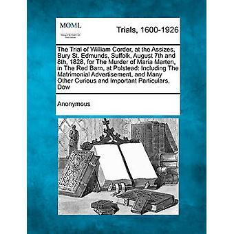 Die Testversion von William Corder an das Schwurgericht Bury St. Edmunds Suffolk am 7. August und 8. 1828 für den Mord an Maria Marder in die rote Scheune in Polstead einschließlich der ehelichen Werbung von anonym