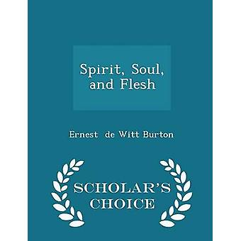 Spirit Soul and Flesh  Scholars Choice Edition by de Witt Burton & Ernest