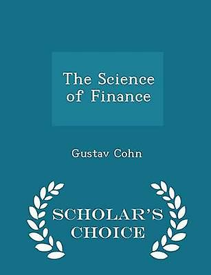 The Science of Finance  Scholars Choice Edition by Cohn & Gustav