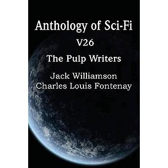 Anthology of SciFi V26 the Pulp Writers by Fontenay & Charles Louis