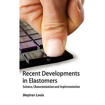 Jüngste Entwicklungen in Elastomeren Wissenschaft Charakterisierung und Umsetzung von Louis & Stephen