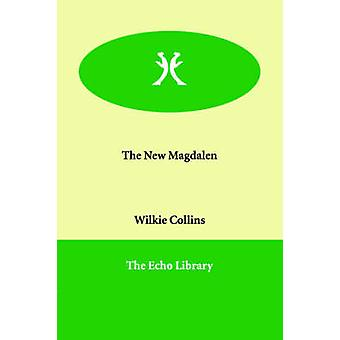 The New Magdalen by Collins & Wilkie