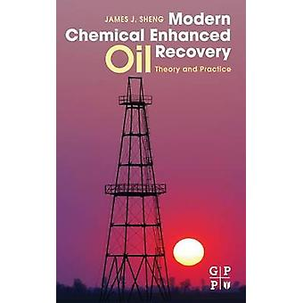 Modern Chemical Enhanced Oil Recovery Theory and Practice by Sheng & James J.