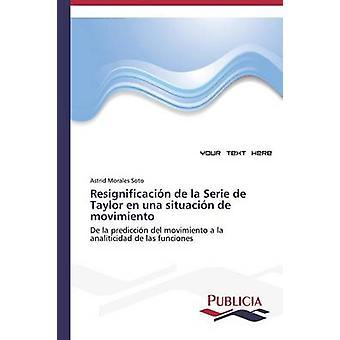 Resignificacin de la Serie de Taylor en una situacin de movimiento by Morales Soto Astrid