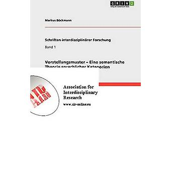 Vorstellungsmuster Eine Semantische Theorie Sprachlicher Kategorien von Bckmann & Markus