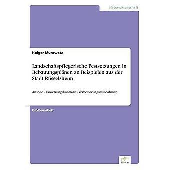 Landschaftspflegerische Festsetzungen in Bebauungsplnen an Beispielen aus der Stadt RsselsheimAnalyse  Umsetzungskontrolle  Verbesserungsmanahmen by Murowatz & Holger