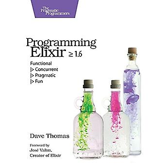 Programming Elixir 1.6 by Programming Elixir 1.6 - 9781680502992 Book