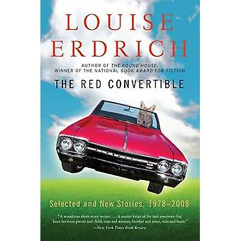 The Red Convertible - Selected and New Stories - 1978-2008 by Louise E