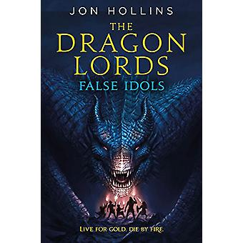 The Dragon Lords - False Idols by Jon Hollins - 9780316308281 Book