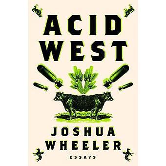 Acid West - Essays by Joshua Wheeler - 9780374535803 Book
