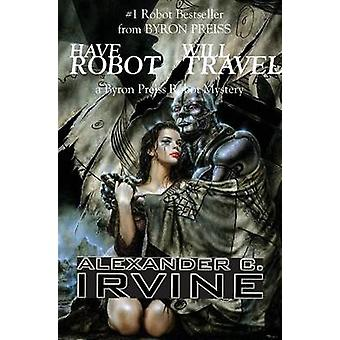 Have Robot - Will Travel - A Byron Press Robot Mystery by Alexander C.