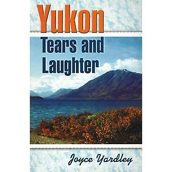 Yukon Tears and Laughter by Joyce Yardley - 9780888395948 Book
