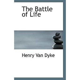 The Battle of Life by Henry Van Dyke - 9781113374325 Book