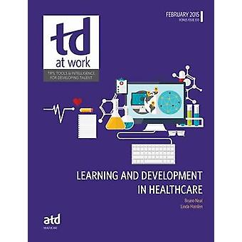 Learning and Development in Healthcare by Bruno Neal - Linda Hainlen